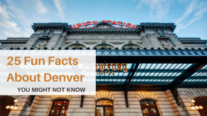 25 Fun Facts About Denver YOU MIGHT NOT KNOW