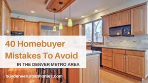 40 Homebuyer Mistakes To Avoid