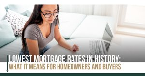 Lowest Mortgage Rates in History: What It Means for Northern Arizona Homeowners and Buyers