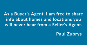 As a Buyer's Agent, I am free to share information about homes and locations you will never hear from a Seller's Agent.