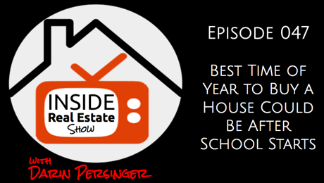 Best Time of Year to Buy a House Could Be After School Starts | INSIDE REAL ESTATE 047  Buying your first home and looking for best time of year to buy a house? Darin Persinger of http://persingergroup.com shares in this episode of Inside Real Estate Show why he thinks the best time to buy your first home could be just after school starts.