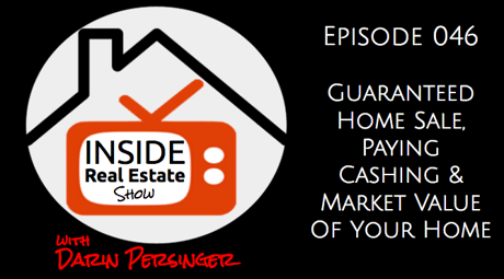 "Guaranteed Home Sale? Are these offers legit? Darin Persinger of  http://persingerrealestate.com shares with you in ths episode of Inside Real Estate Show what he thinks about guaranteed home sale programs and Real estate Agents or Investors that offer you ""market value"" for your home."