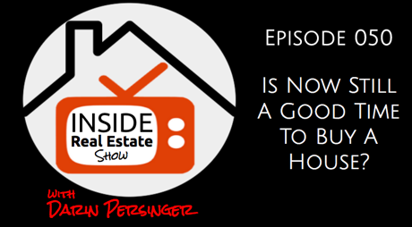 Is now a good time to buy a home? Episode 50 of The Inside Real Estate Show